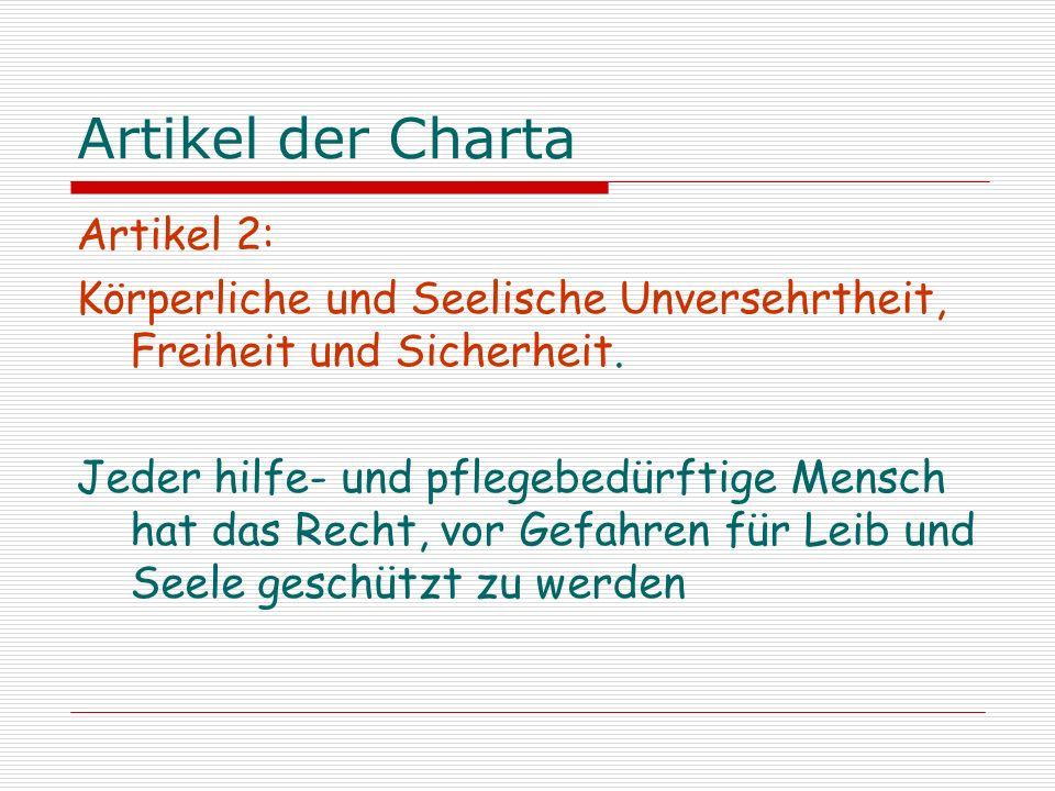 Artikel der Charta Artikel 2: Körperliche und Seelische Unversehrtheit, Freiheit und Sicherheit. Jeder hilfe- und pflegebedürftige Mensch hat das Rech