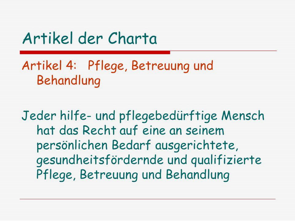 Artikel der Charta Artikel 4: Pflege, Betreuung und Behandlung Jeder hilfe- und pflegebedürftige Mensch hat das Recht auf eine an seinem persönlichen