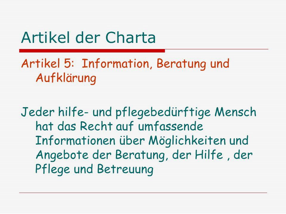 Artikel der Charta Artikel 5: Information, Beratung und Aufklärung Jeder hilfe- und pflegebedürftige Mensch hat das Recht auf umfassende Informationen