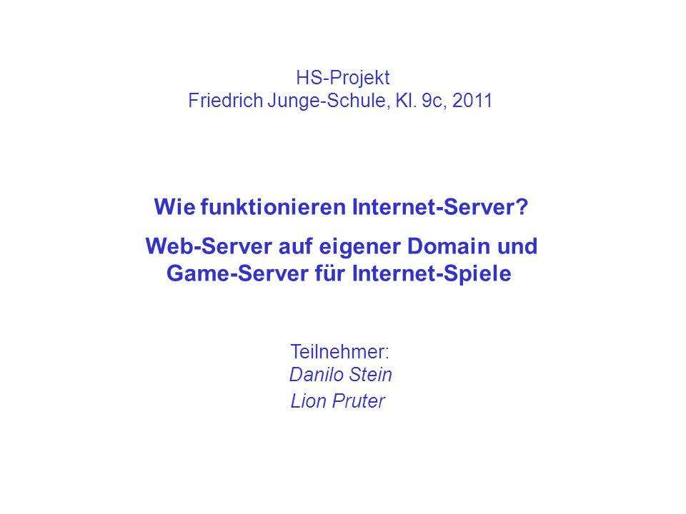 HS-Projekt Friedrich Junge-Schule, Kl. 9c, 2011 Wie funktionieren Internet-Server.