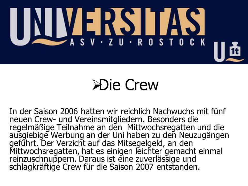 Die Crew In der Saison 2006 hatten wir reichlich Nachwuchs mit fünf neuen Crew- und Vereinsmitgliedern. Besonders die regelmäßige Teilnahme an den Mit