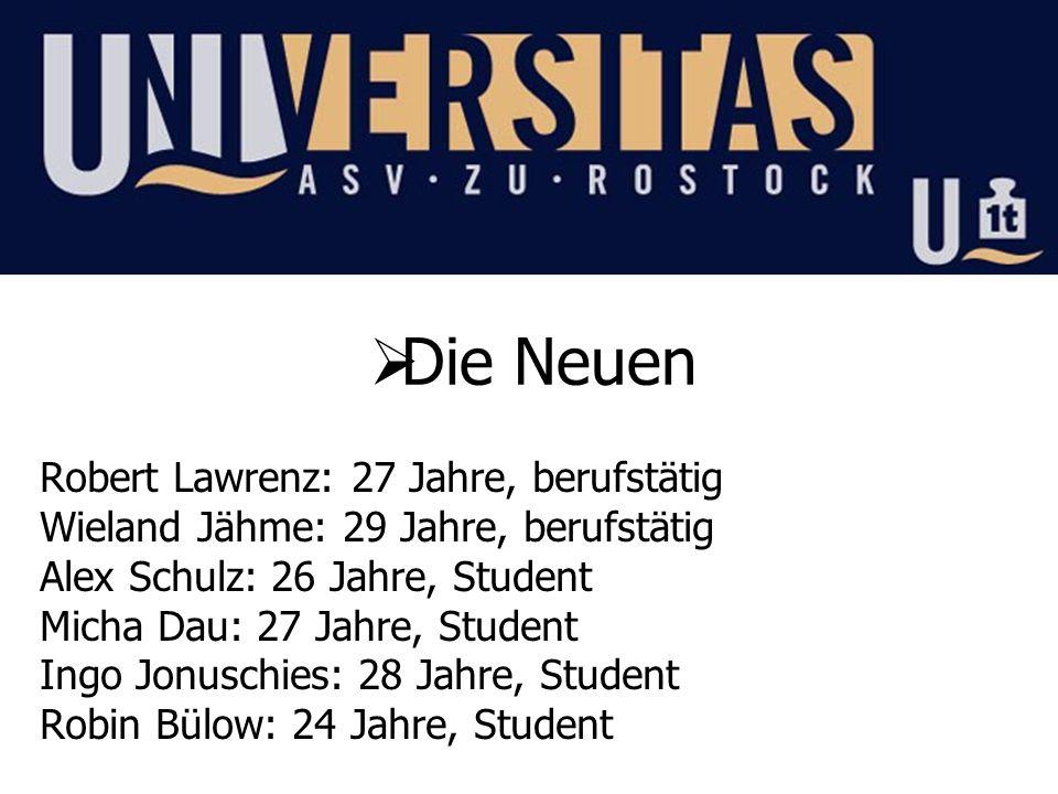 Die Neuen Robert Lawrenz: 27 Jahre, berufstätig Wieland Jähme: 29 Jahre, berufstätig Alex Schulz: 26 Jahre, Student Micha Dau: 27 Jahre, Student Ingo