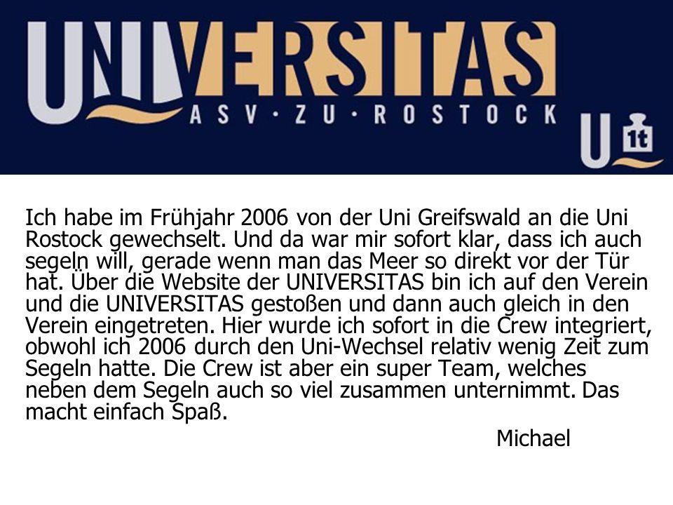 Ich habe im Frühjahr 2006 von der Uni Greifswald an die Uni Rostock gewechselt. Und da war mir sofort klar, dass ich auch segeln will, gerade wenn man