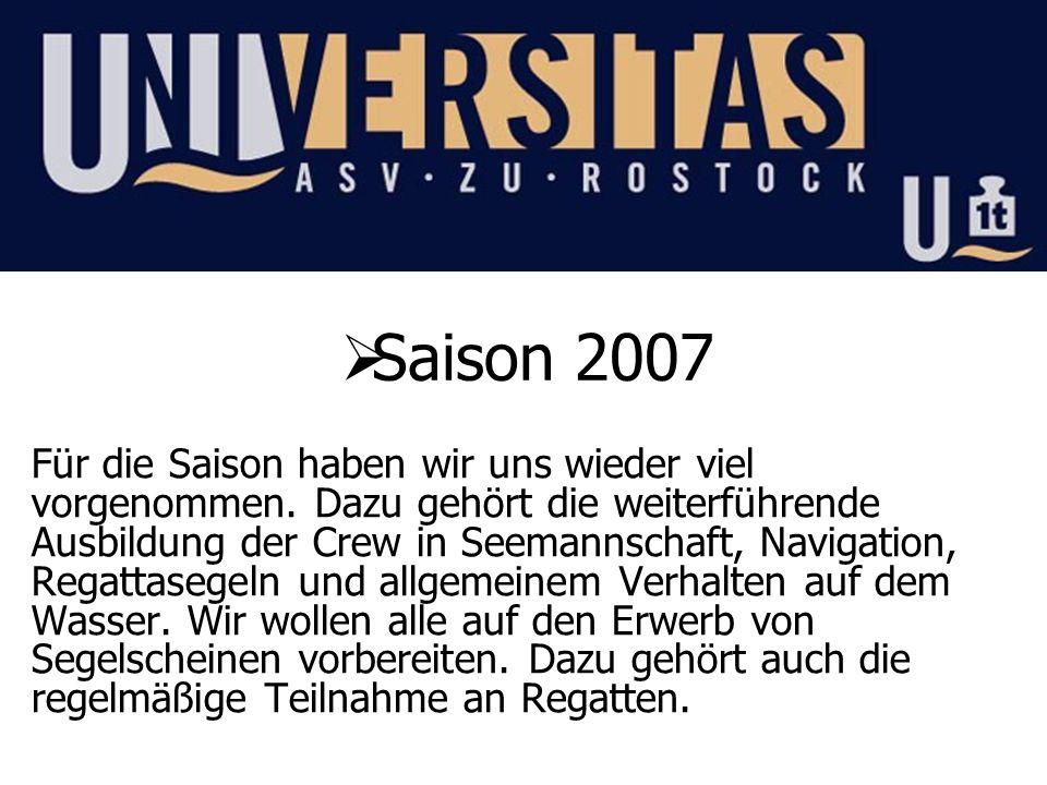Saison 2007 Für die Saison haben wir uns wieder viel vorgenommen. Dazu gehört die weiterführende Ausbildung der Crew in Seemannschaft, Navigation, Reg