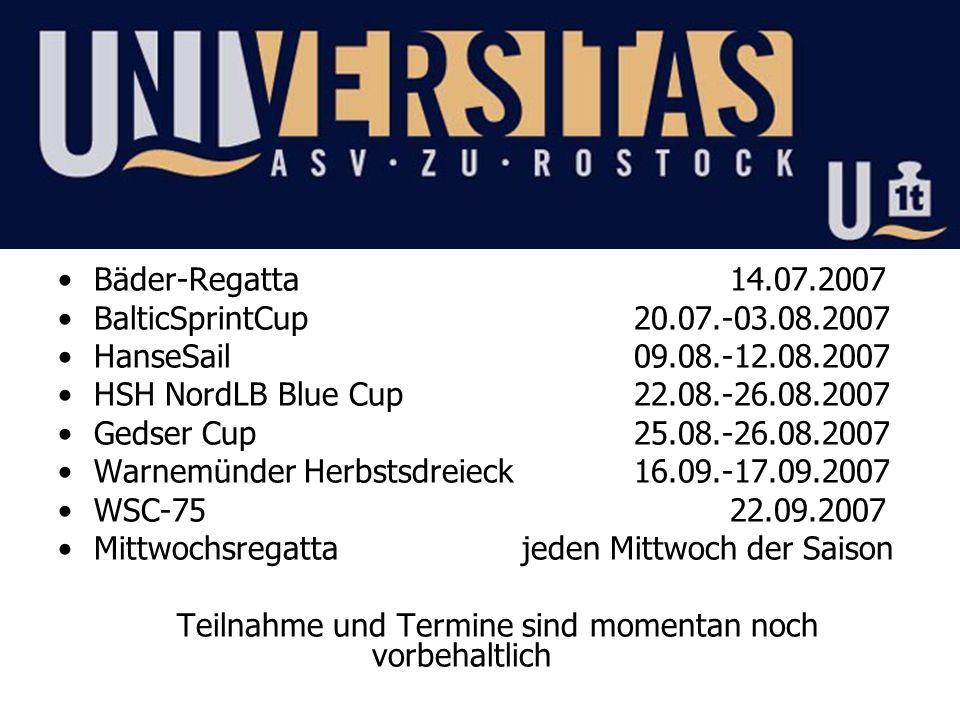 Bäder-Regatta 14.07.2007 BalticSprintCup20.07.-03.08.2007 HanseSail09.08.-12.08.2007 HSH NordLB Blue Cup22.08.-26.08.2007 Gedser Cup25.08.-26.08.2007