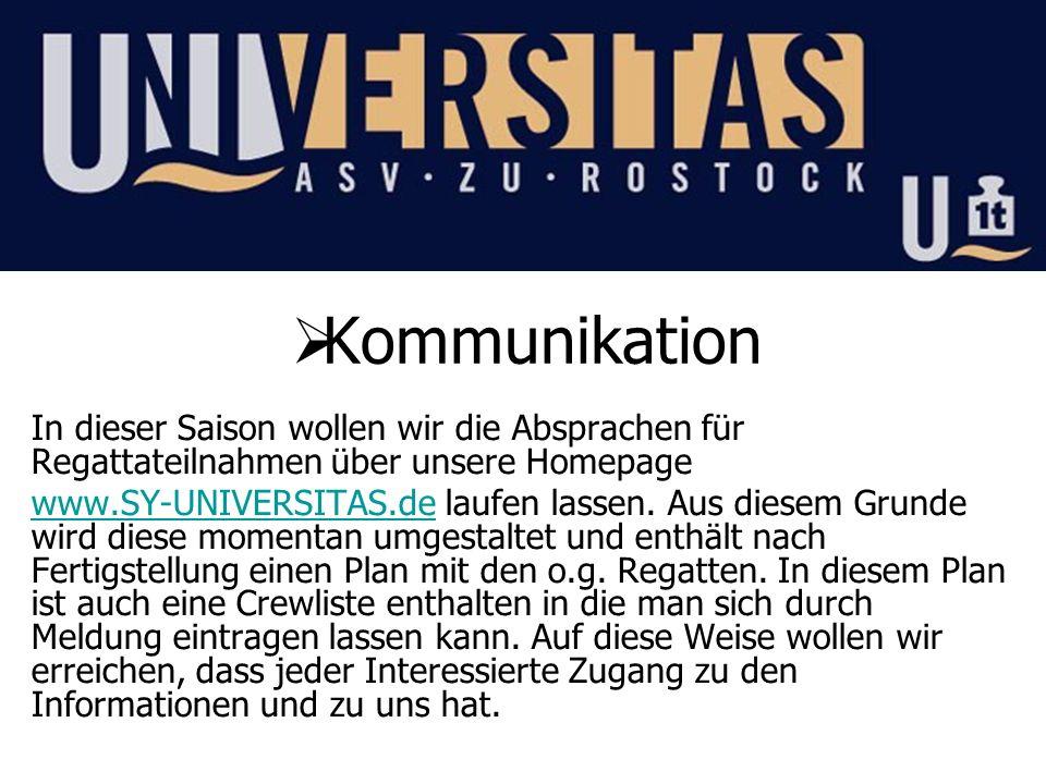 Kommunikation In dieser Saison wollen wir die Absprachen für Regattateilnahmen über unsere Homepage www.SY-UNIVERSITAS.dewww.SY-UNIVERSITAS.de laufen