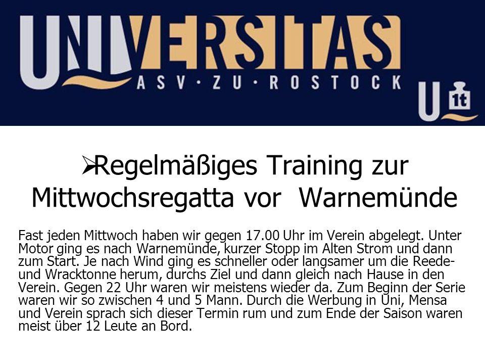 Regelmäßiges Training zur Mittwochsregatta vor Warnemünde Fast jeden Mittwoch haben wir gegen 17.00 Uhr im Verein abgelegt. Unter Motor ging es nach W