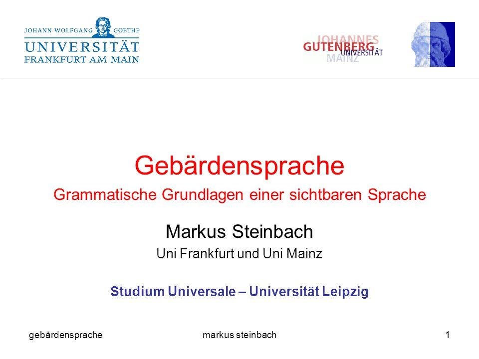 gebärdensprachemarkus steinbach1 Gebärdensprache Grammatische Grundlagen einer sichtbaren Sprache Markus Steinbach Uni Frankfurt und Uni Mainz Studium