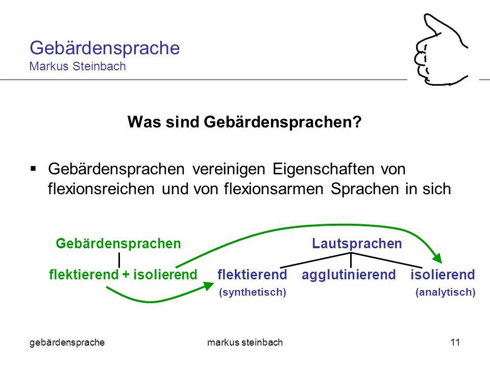 gebärdensprachemarkus steinbach11 Was sind Gebärdensprachen? Gebärdensprachen vereinigen Eigenschaften von flexionsreichen und von flexionsarmen Sprac