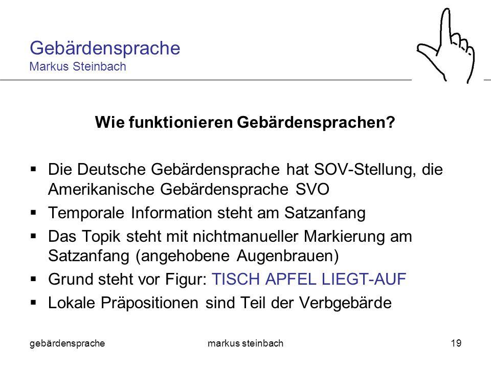gebärdensprachemarkus steinbach19 Wie funktionieren Gebärdensprachen? Die Deutsche Gebärdensprache hat SOV-Stellung, die Amerikanische Gebärdensprache