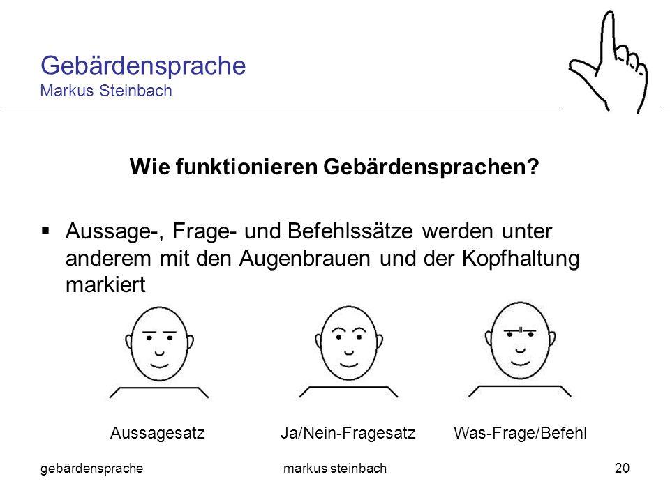 gebärdensprachemarkus steinbach20 Wie funktionieren Gebärdensprachen? Aussage-, Frage- und Befehlssätze werden unter anderem mit den Augenbrauen und d
