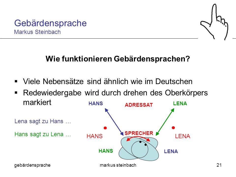 gebärdensprachemarkus steinbach21 Wie funktionieren Gebärdensprachen? Viele Nebensätze sind ähnlich wie im Deutschen Redewiedergabe wird durch drehen