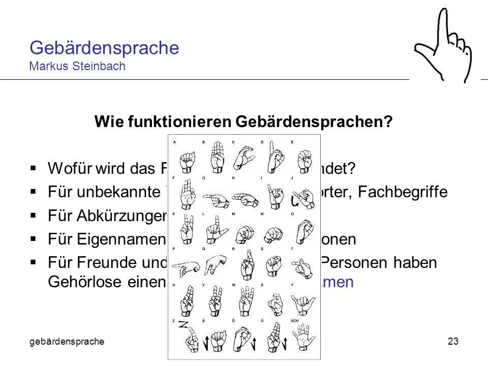 gebärdensprachemarkus steinbach23 Wie funktionieren Gebärdensprachen? Wofür wird das Fingeralphabet verwendet? Für unbekannte Wörter, z.B. Fremdwörter