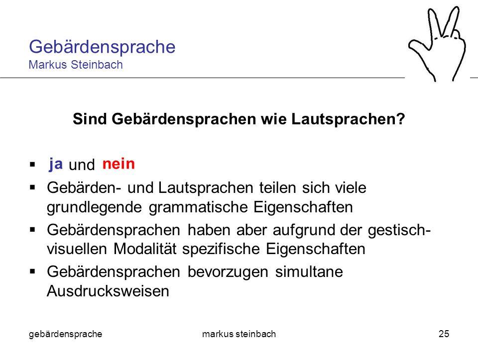 gebärdensprachemarkus steinbach25 Sind Gebärdensprachen wie Lautsprachen? und Gebärden- und Lautsprachen teilen sich viele grundlegende grammatische E
