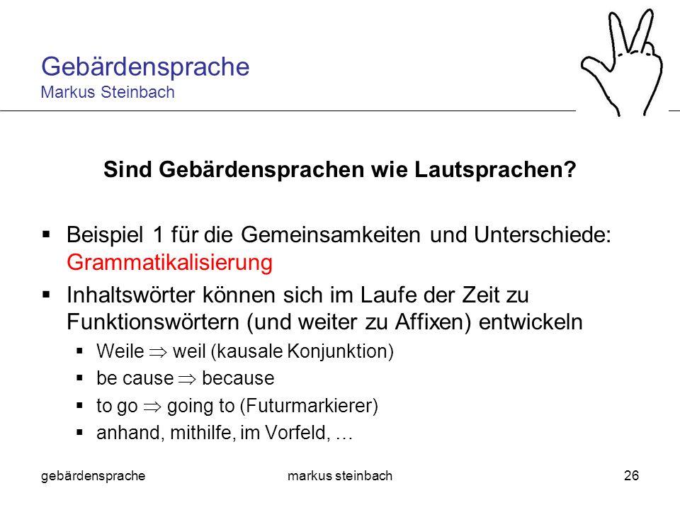 gebärdensprachemarkus steinbach26 Sind Gebärdensprachen wie Lautsprachen? Beispiel 1 für die Gemeinsamkeiten und Unterschiede: Grammatikalisierung Inh