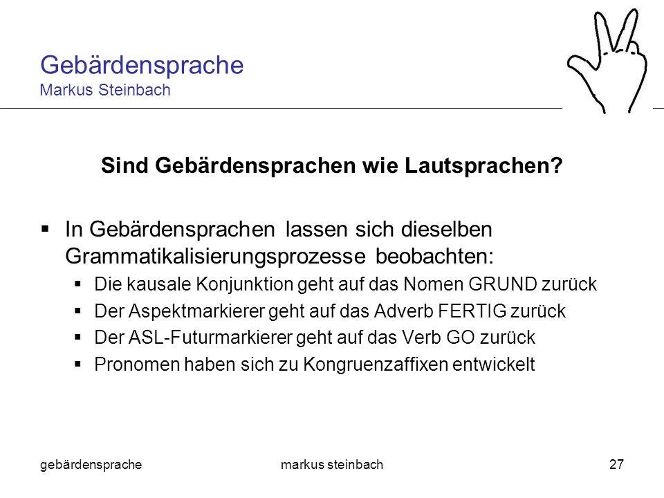 gebärdensprachemarkus steinbach27 Sind Gebärdensprachen wie Lautsprachen? In Gebärdensprachen lassen sich dieselben Grammatikalisierungsprozesse beoba