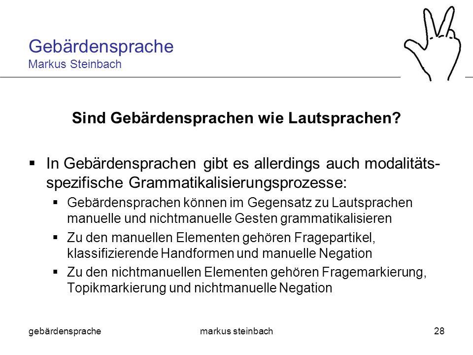 gebärdensprachemarkus steinbach28 Sind Gebärdensprachen wie Lautsprachen? In Gebärdensprachen gibt es allerdings auch modalitäts- spezifische Grammati