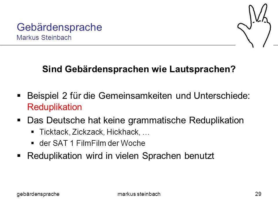 gebärdensprachemarkus steinbach29 Sind Gebärdensprachen wie Lautsprachen? Beispiel 2 für die Gemeinsamkeiten und Unterschiede: Reduplikation Das Deuts