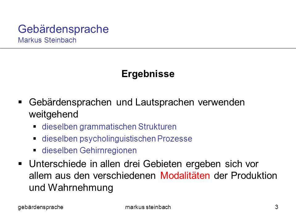 gebärdensprachemarkus steinbach3 Ergebnisse Gebärdensprachen und Lautsprachen verwenden weitgehend dieselben grammatischen Strukturen dieselben psycho