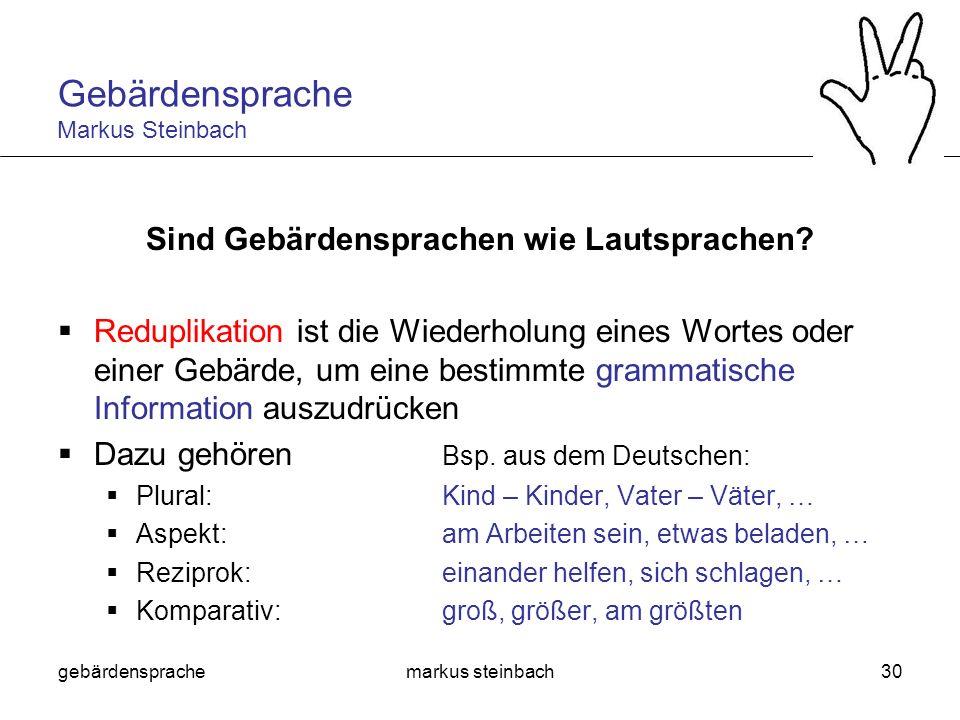 gebärdensprachemarkus steinbach30 Sind Gebärdensprachen wie Lautsprachen? Reduplikation ist die Wiederholung eines Wortes oder einer Gebärde, um eine