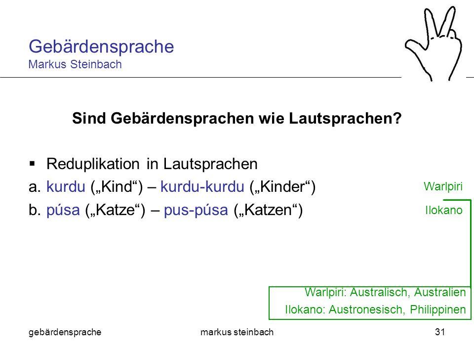 gebärdensprachemarkus steinbach31 Sind Gebärdensprachen wie Lautsprachen? Reduplikation in Lautsprachen a.kurdu (Kind) – kurdu-kurdu (Kinder) b.púsa (