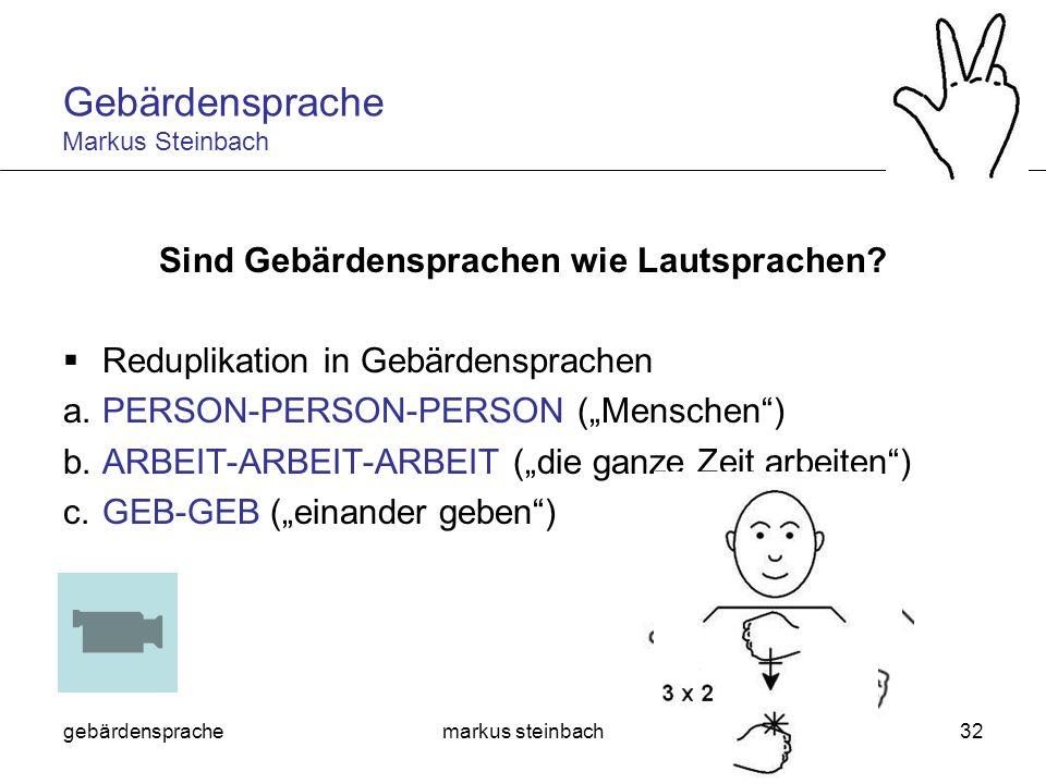 gebärdensprachemarkus steinbach32 Sind Gebärdensprachen wie Lautsprachen? Reduplikation in Gebärdensprachen a.PERSON-PERSON-PERSON (Menschen) b.ARBEIT