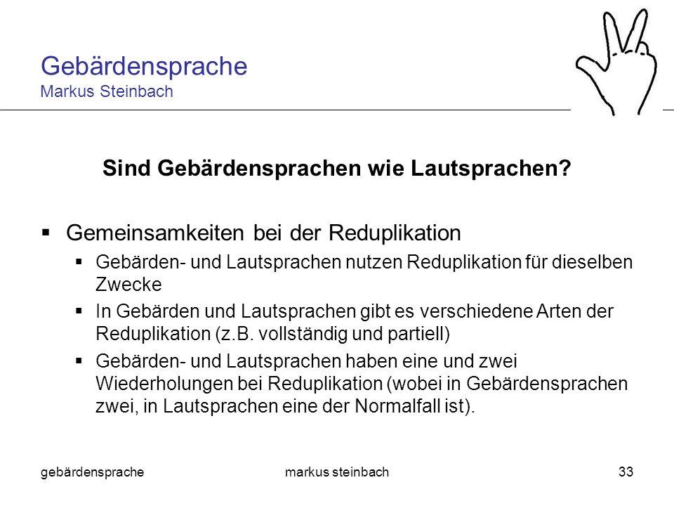 gebärdensprachemarkus steinbach33 Sind Gebärdensprachen wie Lautsprachen? Gemeinsamkeiten bei der Reduplikation Gebärden- und Lautsprachen nutzen Redu