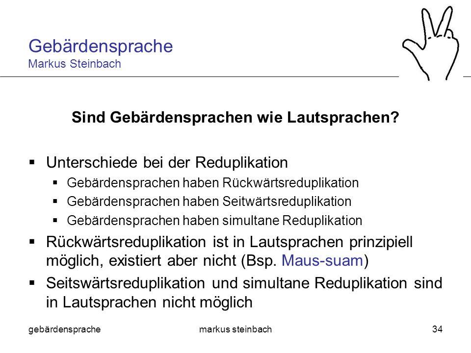 gebärdensprachemarkus steinbach34 Sind Gebärdensprachen wie Lautsprachen? Unterschiede bei der Reduplikation Gebärdensprachen haben Rückwärtsreduplika