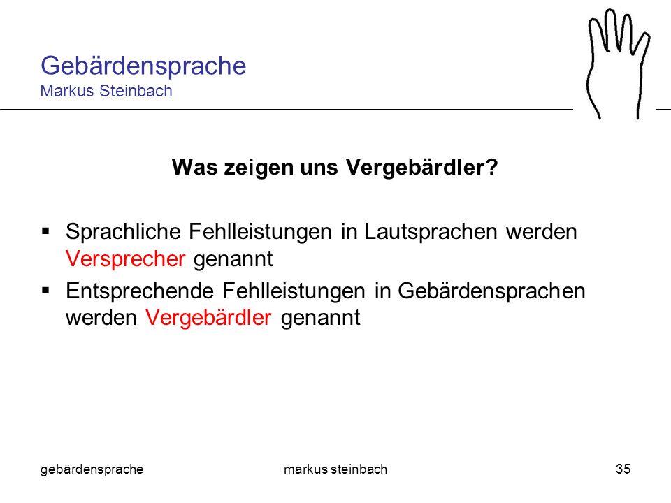 gebärdensprachemarkus steinbach35 Was zeigen uns Vergebärdler? Sprachliche Fehlleistungen in Lautsprachen werden Versprecher genannt Entsprechende Feh