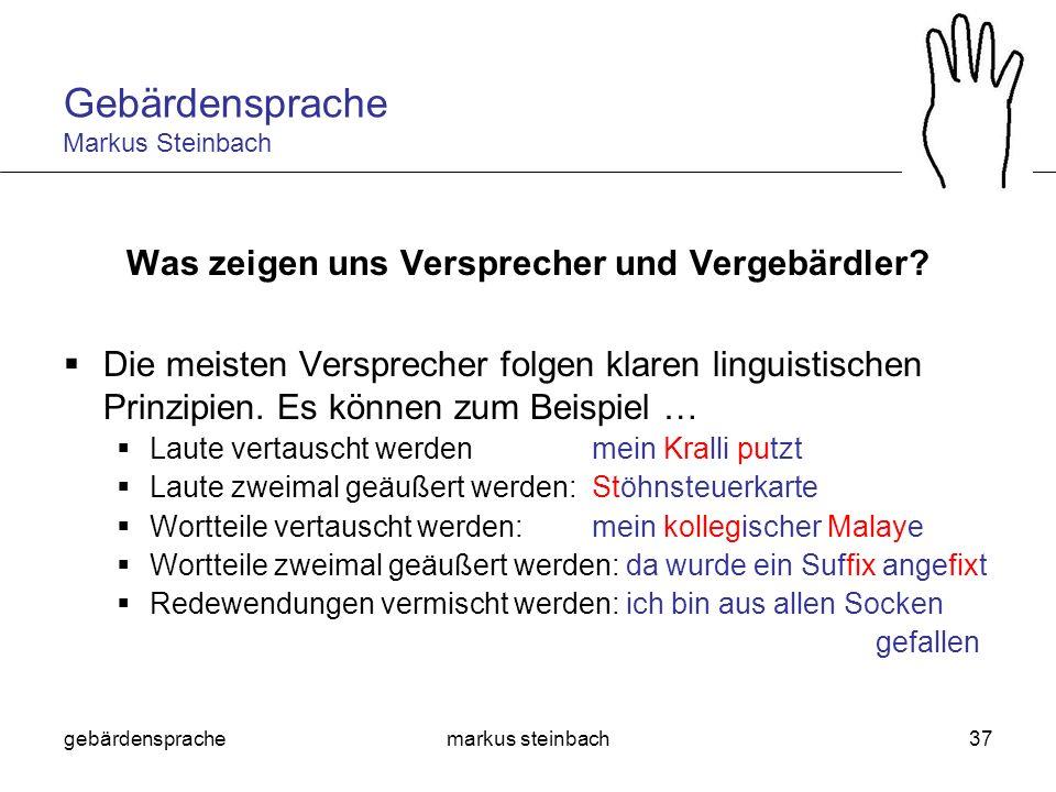 gebärdensprachemarkus steinbach37 Was zeigen uns Versprecher und Vergebärdler? Die meisten Versprecher folgen klaren linguistischen Prinzipien. Es kön