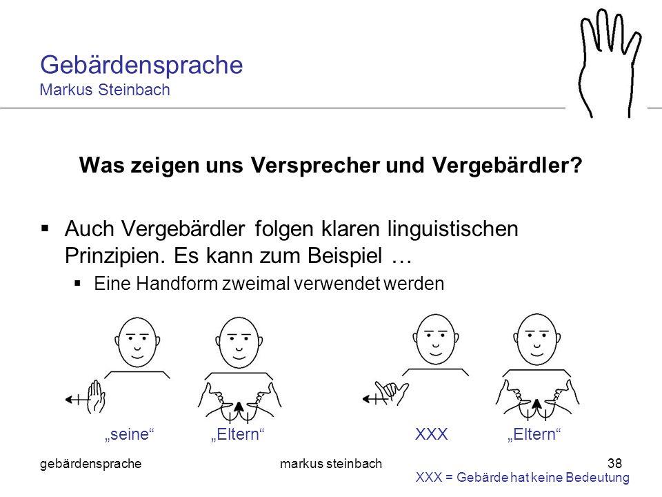 gebärdensprachemarkus steinbach38 Was zeigen uns Versprecher und Vergebärdler? Auch Vergebärdler folgen klaren linguistischen Prinzipien. Es kann zum