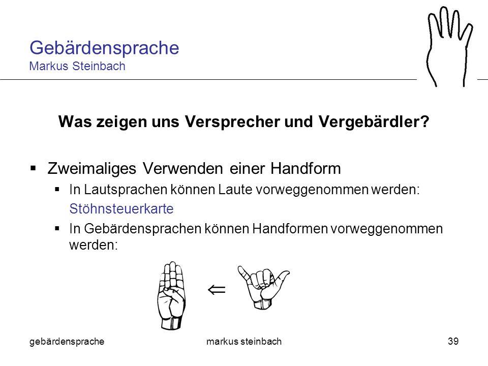 gebärdensprachemarkus steinbach39 Was zeigen uns Versprecher und Vergebärdler? Zweimaliges Verwenden einer Handform In Lautsprachen können Laute vorwe