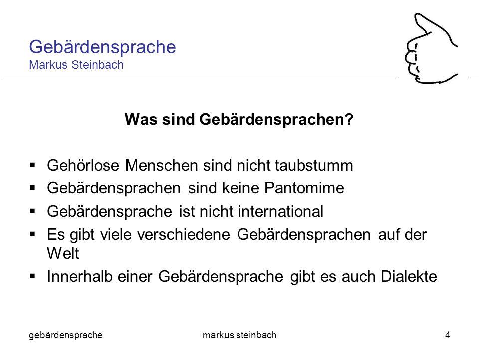 gebärdensprachemarkus steinbach4 Was sind Gebärdensprachen? Gehörlose Menschen sind nicht taubstumm Gebärdensprachen sind keine Pantomime Gebärdenspra