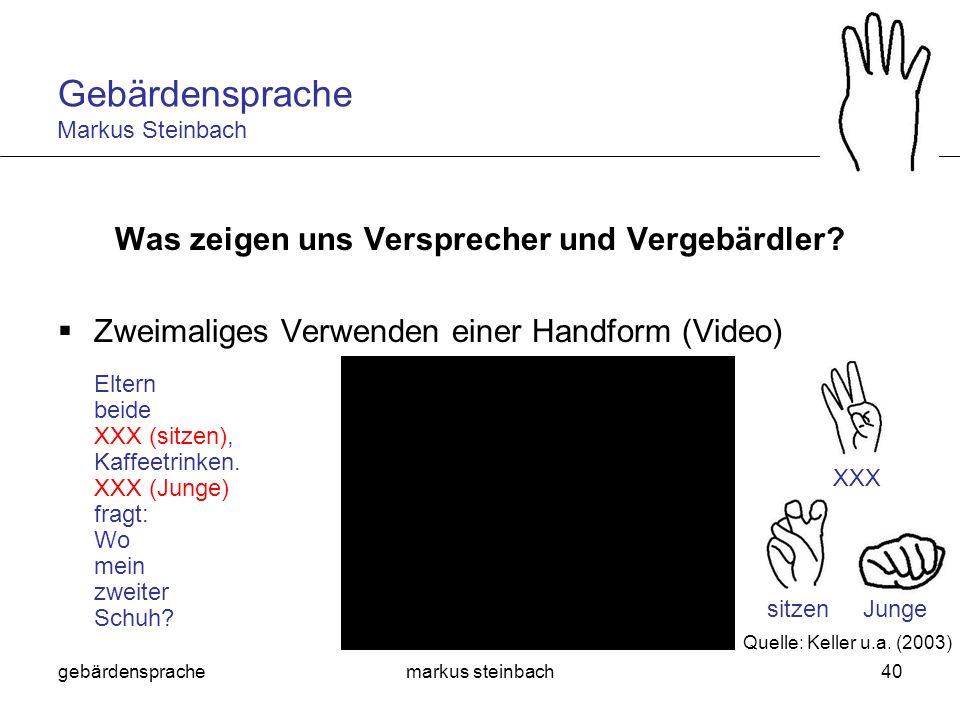 gebärdensprachemarkus steinbach40 Was zeigen uns Versprecher und Vergebärdler? Zweimaliges Verwenden einer Handform (Video) Quelle: Keller u.a. (2003)