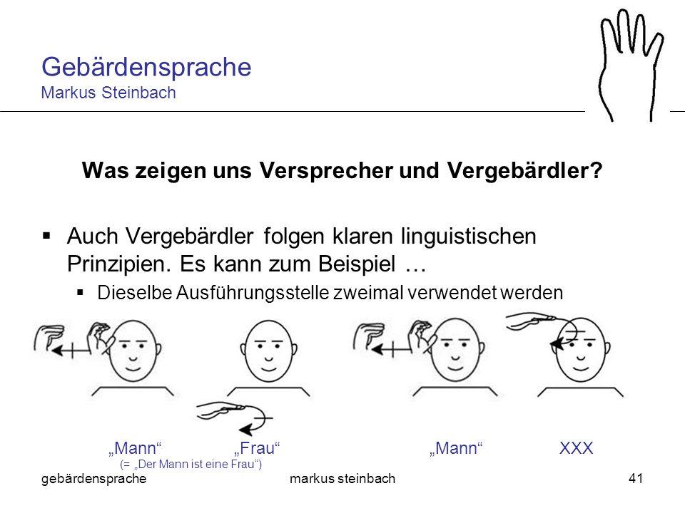 gebärdensprachemarkus steinbach41 Was zeigen uns Versprecher und Vergebärdler? Auch Vergebärdler folgen klaren linguistischen Prinzipien. Es kann zum