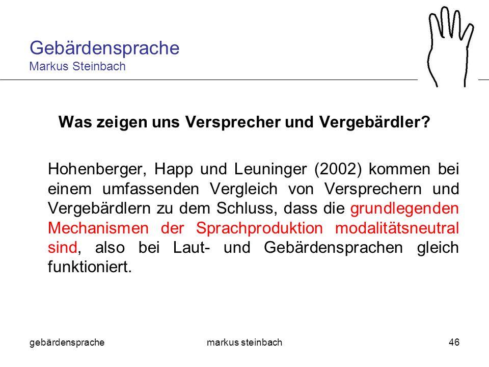 gebärdensprachemarkus steinbach46 Was zeigen uns Versprecher und Vergebärdler? Hohenberger, Happ und Leuninger (2002) kommen bei einem umfassenden Ver