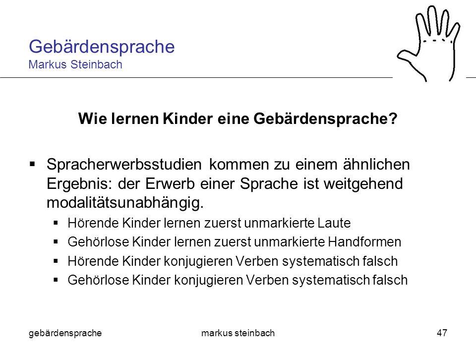 gebärdensprachemarkus steinbach47 Wie lernen Kinder eine Gebärdensprache? Spracherwerbsstudien kommen zu einem ähnlichen Ergebnis: der Erwerb einer Sp