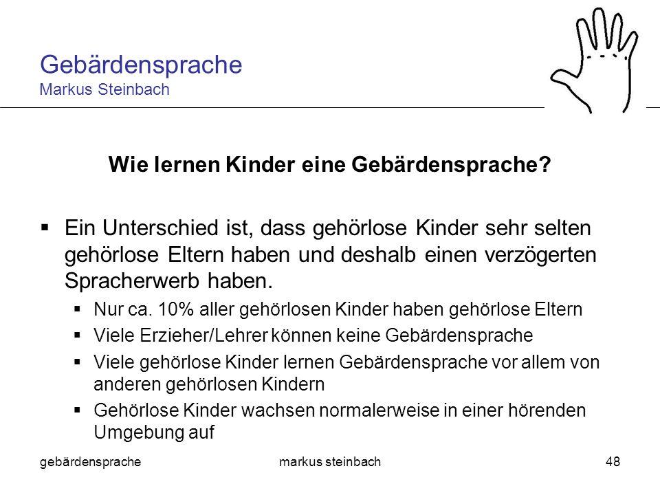 gebärdensprachemarkus steinbach48 Wie lernen Kinder eine Gebärdensprache? Ein Unterschied ist, dass gehörlose Kinder sehr selten gehörlose Eltern habe