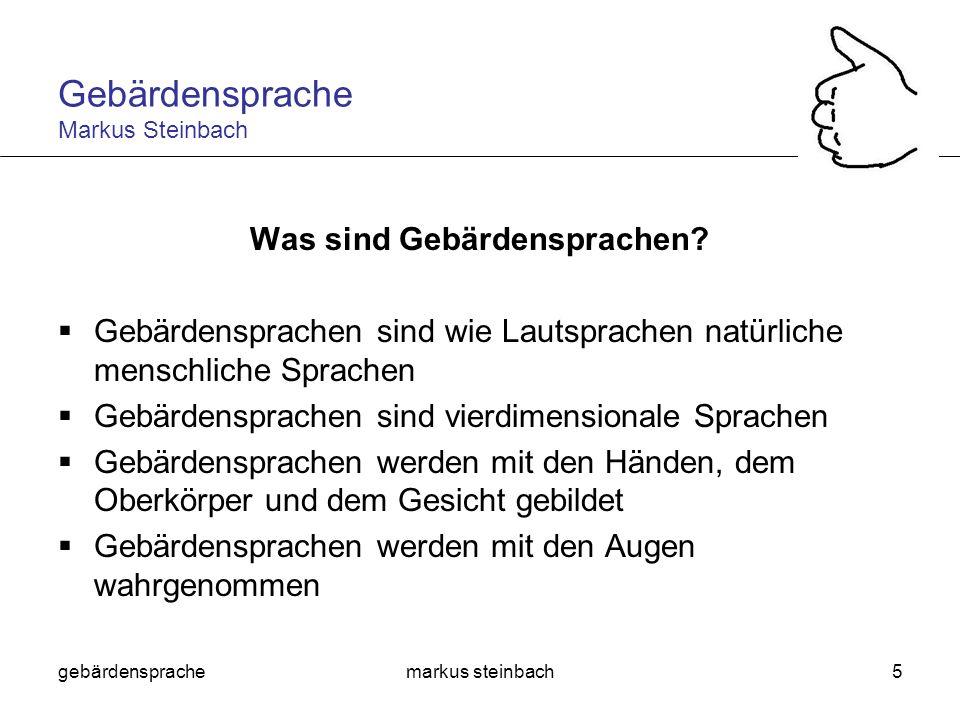 gebärdensprachemarkus steinbach5 Was sind Gebärdensprachen? Gebärdensprachen sind wie Lautsprachen natürliche menschliche Sprachen Gebärdensprachen si