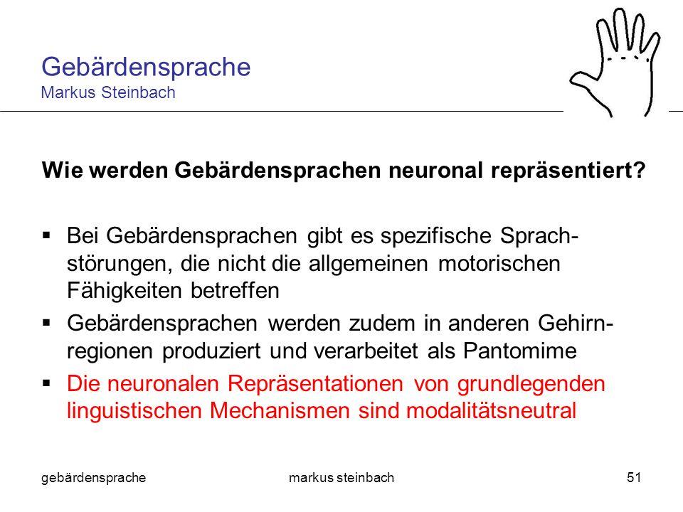 gebärdensprachemarkus steinbach51 Wie werden Gebärdensprachen neuronal repräsentiert? Bei Gebärdensprachen gibt es spezifische Sprach- störungen, die