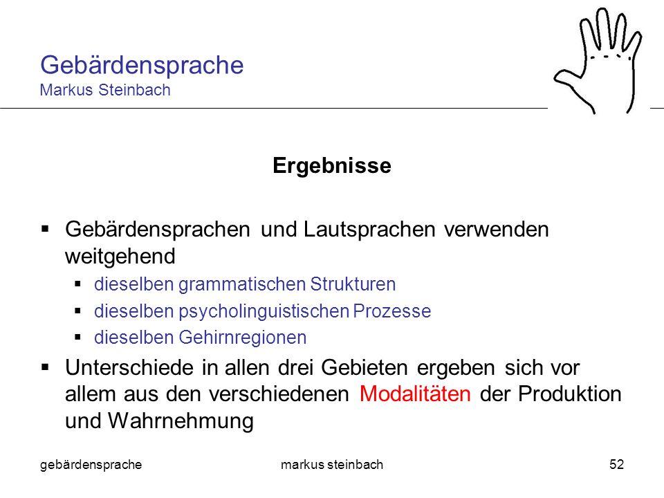 gebärdensprachemarkus steinbach52 Ergebnisse Gebärdensprachen und Lautsprachen verwenden weitgehend dieselben grammatischen Strukturen dieselben psych