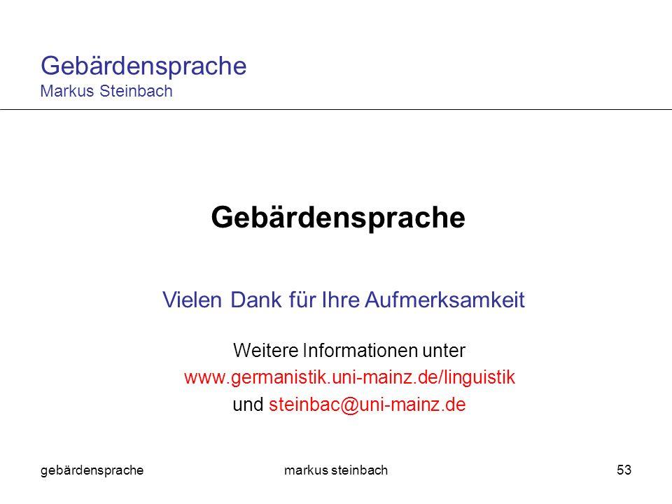 gebärdensprachemarkus steinbach53 Gebärdensprache Vielen Dank für Ihre Aufmerksamkeit Weitere Informationen unter www.germanistik.uni-mainz.de/linguis