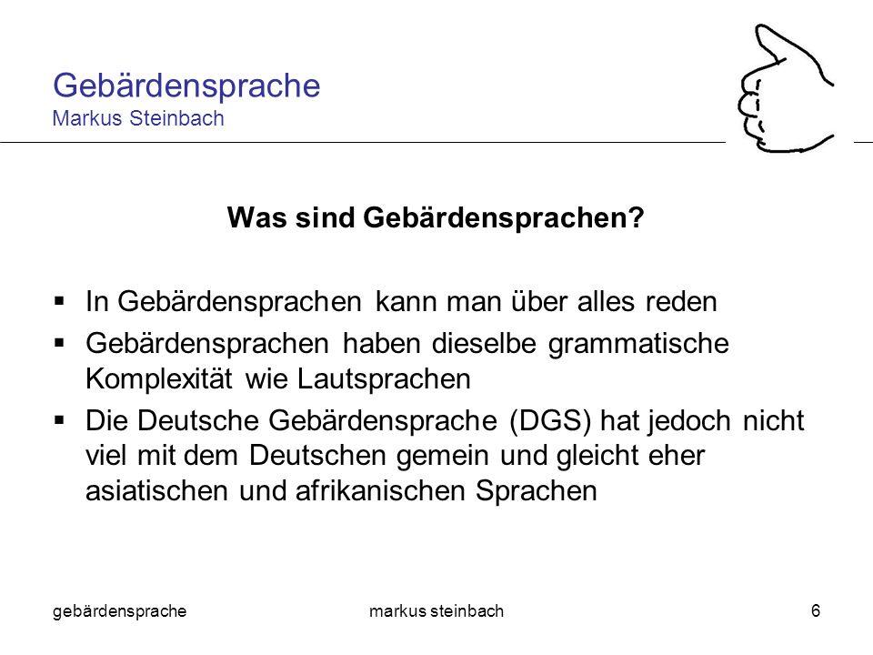 gebärdensprachemarkus steinbach6 Was sind Gebärdensprachen? In Gebärdensprachen kann man über alles reden Gebärdensprachen haben dieselbe grammatische