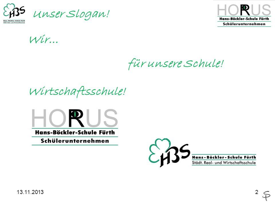 13.11.20132 Wir… für unsere Schule! Wirtschaftsschule! Unser Slogan!