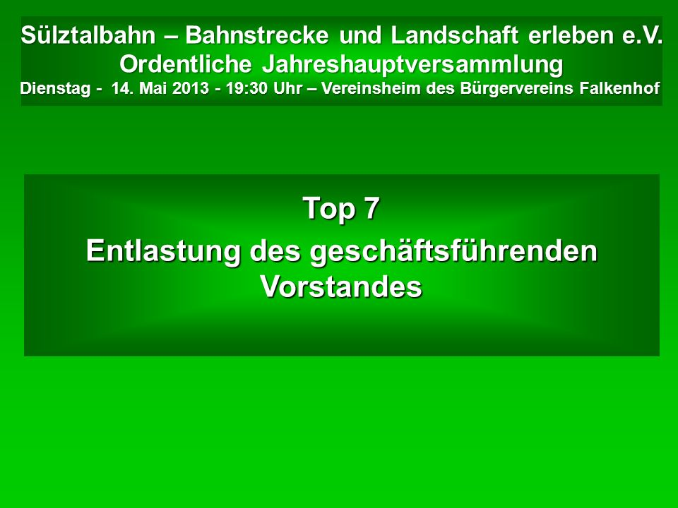 Sülztalbahn – Bahnstrecke und Landschaft erleben e.V. Ordentliche Jahreshauptversammlung Dienstag - 14. Mai 2013 - 19:30 Uhr – Vereinsheim des Bürgerv