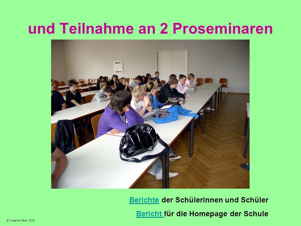und Teilnahme an 2 Proseminaren BerichteBerichte der Schülerinnen und Schüler Bericht Bericht für die Homepage der Schule © Angelika Beck 2009