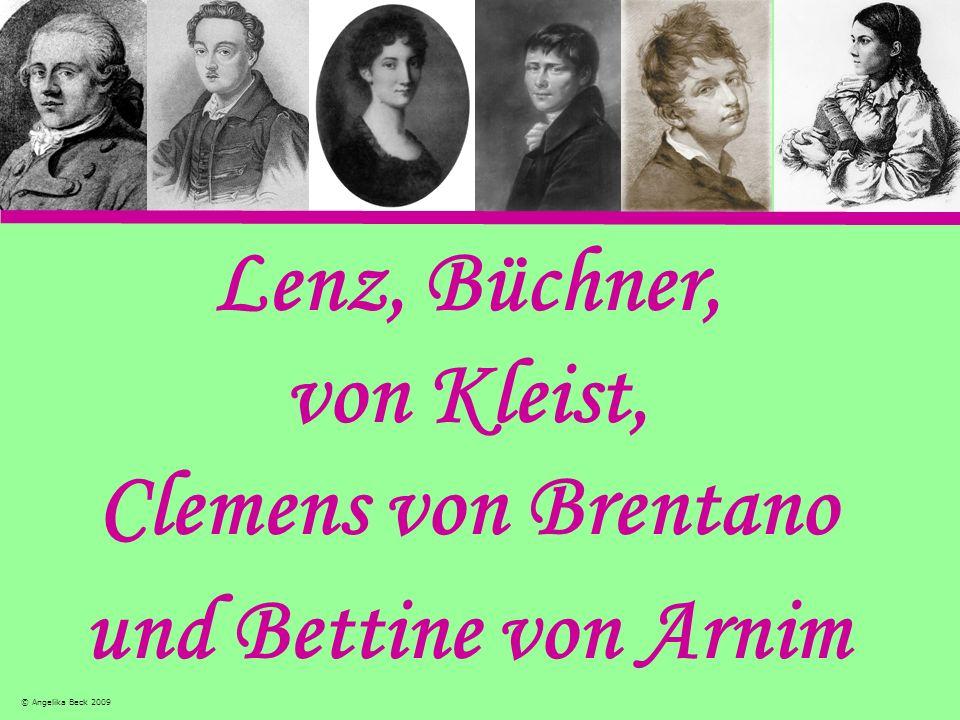 © Angelika Beck 2009 Lenz, Büchner, von Kleist, Clemens von Brentano und Bettine von Arnim