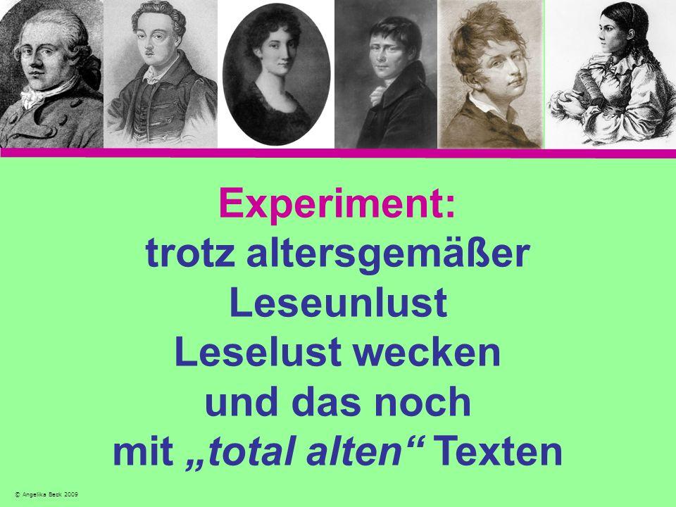 Experiment: trotz altersgemäßer Leseunlust Leselust wecken und das noch mit total alten Texten © Angelika Beck 2009