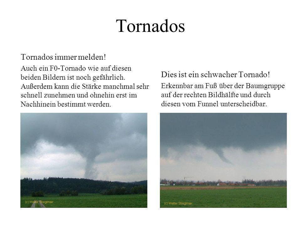 Tornados (Wind- und Wasserhosen sind mit inbegriffen, aber keine Staubteufel, siehe TorDACH-Übersicht) -Intensität: Nur melden wenn eindeutig erkennba