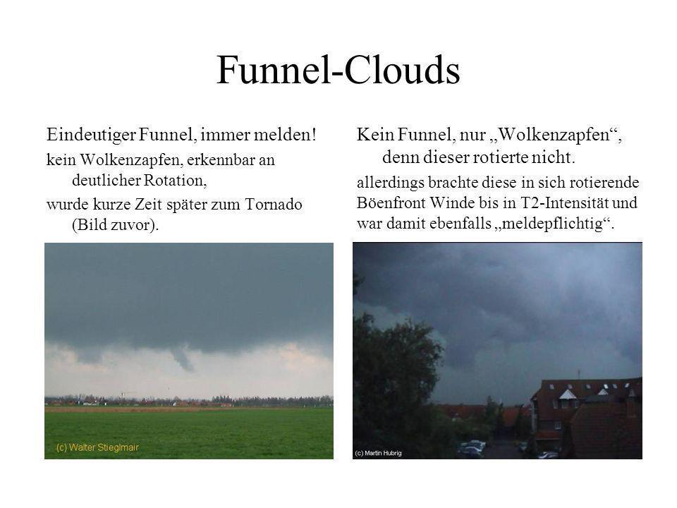 Funnel-Clouds -Intensität: Entfällt. -hier nur Angaben über Dynamik wie Rotation- und Aufwinde. -Besondere Merkmale: -Nur melden, wenn eindeutig erken